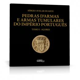 Pedras d'Armas e Armas Tumulares do Império Português TOMO I – Açores