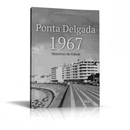 Ponta Delgada 1967 – Memórias da Cidade