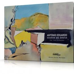 António Eduardo Soares de Sousa Em Três Estações