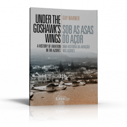 Sob As Asas do Açor – Uma História da Aviação nos Açores – Under the Goshawk's Wings – A History of the Aviation in the Azores