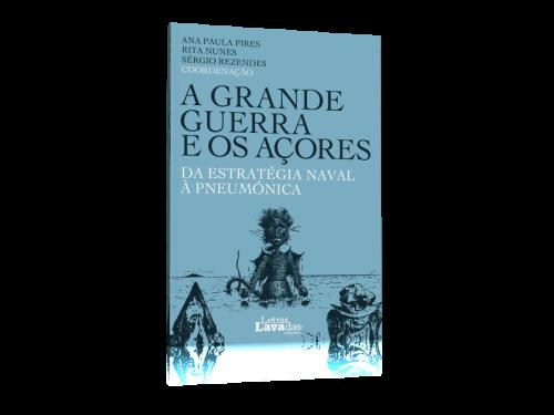 A Grande Guerra e os Açores – Da Estratégia Naval à Pneumónica