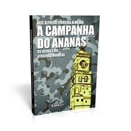 A Campanha do Ananás. Os Açores na II Guerra Mundial