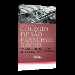 Colégio de São Francisco Xavier – 126 anos dedicados ao ensino nos Açores