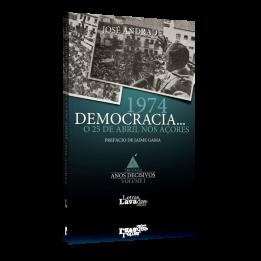 1974 Democracia… O 25 de Abril nos Açores