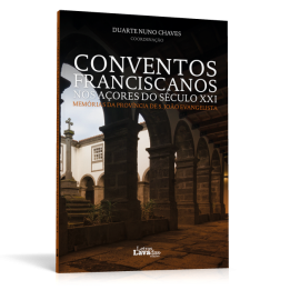 Conventos Franciscanos nos Açores do Século XXI: Memórias da Província de S. João Evangelista